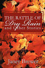 The Rattle of Dry Rain and Other Stories by Janey Brewer (Paperback / softback, 2009)
