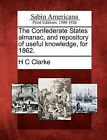 The Confederate States Almanac, and Repository of Useful Knowledge, for 1862. by H C Clarke (Paperback / softback, 2012)
