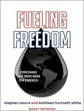 Fueling Freedom : Exposing the Mad War on Energy by Stephen Moore and...