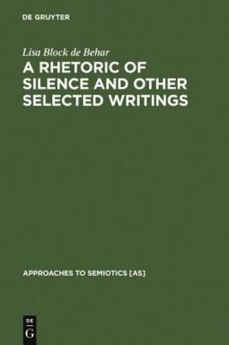 Approaches to Semiotics [AS]: A Rhetoric of Silence and Other Selected...