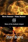 Wave Donner - Time Master Wave of The Multiple Integral 9781456072674 Burns