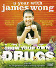 Grow Your Own Drugs: A Year with James Wong by James Wong (Hardback, 2009)