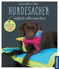 Hundesachen einfach selber machen von Sibylle Ströbele und Alina Klüglich-Hinrichs (2015, Klappenbroschur)