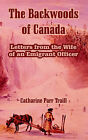 The Backwoods of Canada: Letters from the Wife of an Emigrant Officer by Catharine Parr Traill (Paperback / softback, 2004)