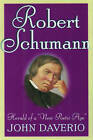 Robert Schumann: Herald of a  New Poetic Age by John Daverio (Hardback, 1997)