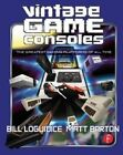 Vintage Game Consoles: An Inside Look at Apple, Atari, Commodore, Nintendo, and the Greatest Gaming Platforms of All Time by Matt Barton, Bill Loguidice (Paperback, 2014)