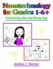 Nanotechnology for Grades 1-6 Introducing Nan Bucky Dog by Harmer Andrea J