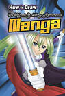 How to Draw the Most Exciting, Awesome Manga by Asavari Singh (Paperback, 2012)