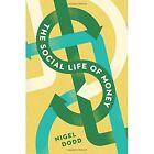 The Social Life of Money by Nigel Dodd (Hardback, 2014)