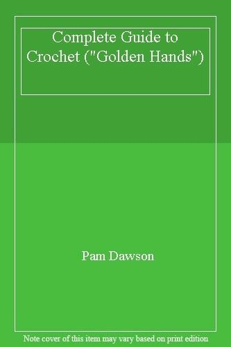 "Complete Guide to Crochet (""Golden Hands""),Pam Dawson"
