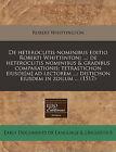 de Heteroclitis Nominibus Editio Roberti Whittintoni ...; de Heteroclitis Nominibus & Gradibus Comparationis; Tetrastichon Eiusde[m] Ad Lectorem ...; Distichon Eiusdem in Zoilum ... (1517) by Robert Whittington (Paperback / softback, 2010)