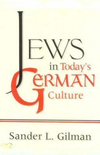 Jews in Today's German Culture (The Helen and Martin Schwartz Lectures in Jewis