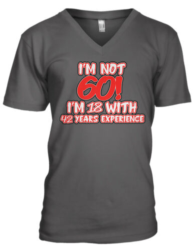I/'m Not 60 I/'m 18 With 42 Years Experience Birthday Sixty Men/'s V-Neck T-Shirt