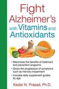Fight Alzheimer's with Vitamins and Antioxidants by Kedar N. Prasad...