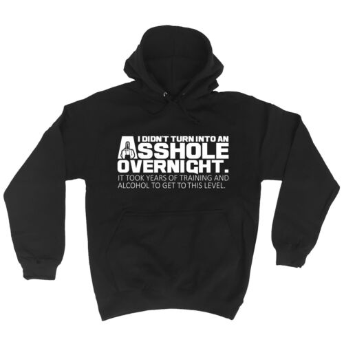 I Didnt Turn Into An Asshole Overnight HOODIE Sarcastic Rude Gift Birthday