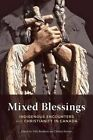 Mixed Blessings: Indigenous Encounters with Christianity in Canada by University of British Columbia Press (Hardback, 2016)