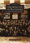 Growing Up in Baltimore: A Photographic History by Eden Unger Bowditch (Paperback / softback, 2001)