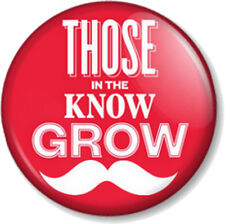 """THOSE IN THE KNOW GROW 1"""" Pin Button Badge Mustache Moustache Geek Movember Tash"""