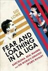 Fear and Loathing in La Liga: Barcelona, Real Madrid, and the World's Greatest Sports Rivalry by Sid Lowe (Paperback, 2014)
