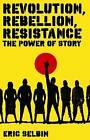 Revolution, Rebellion, Resistance: The Power of Story by Eric Selbin (Paperback, 2009)