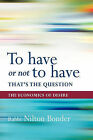 To Have or Not To Have That is the Question: The Economics of Desire by Nilton Bonder (Hardback, 2010)