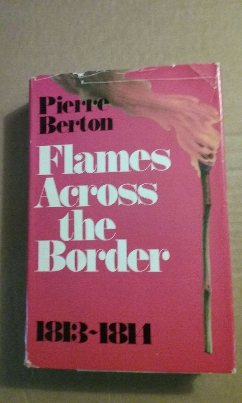 Flames Across the Border: The Invasion of Canada 1813-1814 by Pierre Berton  (1981, Hardcover) | eBay