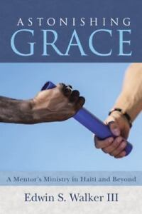 Astonishing-Grace-A-Mentor-039-s-Ministry-in-Haiti-and-Beyond-Paperback-or-Softbac