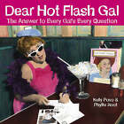 Dear Hot Flash Gal: The Answer to Every Gal's Every Question by Kelly Povo, Phyllis Root (Hardback, 2005)