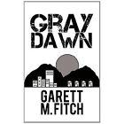 Gray Dawn 9781477257142 by Garett M Fitch Hardback