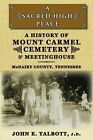 A Sacred High Place: A History of Mount Carmel Cemetery and Meetinghouse, McNairy County, Tennessee by John E Talbott (Paperback / softback, 2013)