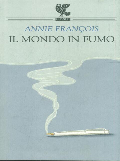 IL MONDO IN FUMO  FRANCOIS ANNIE GUANDA 2005 PROSA CONTEMPORANEA