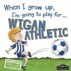 When I Grow Up I'm Going to Play for Wigan by Gemma Cary (Hardback, 2016)