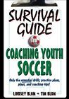 Survival Guide for Coaching Youth Soccer by Lindsey C. Blom and Timothy J. Blom (2009, Paperback)