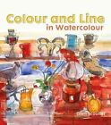 Colour and Line in Watercolour: Working with Pen, Ink and Mixed Media by Glen Scouller (Hardback, 2016)