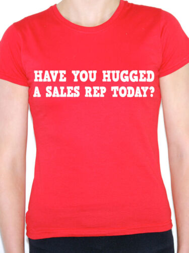 HAVE YOU HUGGED A SALES REP Work Themed Womens T-Shirt Selling Sales