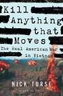 Kill Anything That Moves: The Real American War in Vietnam by Nick Turse (Hardback, 2013)