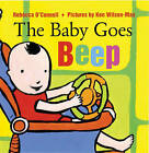 The Baby Goes Beep by Rebecca O'Connell (Board book, 2010)