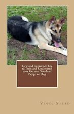 New and Improved How to Train and Understand Your German Shepherd Puppy or Dog