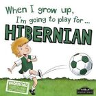When I Grow Up I'm Going to Play for Hibernian by Gemma Cary (Hardback, 2016)