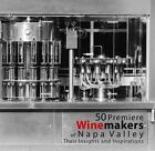 50 Premiere Winemakers of Napa Valley: Their Insights and Inspirations by Nicola Siso (Hardback, 2015)