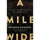 A Mile Wide: Trading a Shallow Religion for a Deeper Faith by Brandon Hatmaker (Hardback, 2017)