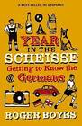 A Year in the Scheisse: Getting to Know the Germans by Roger Boyes (Paperback, 2008)