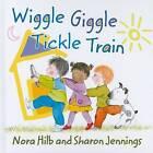 Wiggle, Giggle, Tickle Train by Nora Hilb (Hardback, 2009)