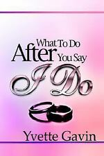What to Do After You Say I Do