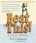 Beat This! Cookbook: Absolutely Unbeatable Knock-'Em-Dead Recipes for the Very Best Dishes by Ann Hodgman (Paperback / softback, 2011)