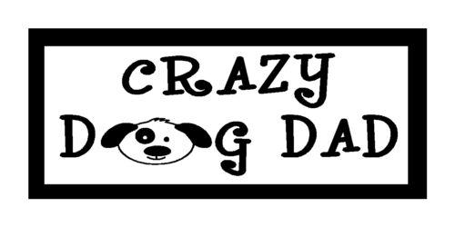 Crazy Dog Dad Funny Unique Dog Lovers Magnet for Fridge or Car Great Gift