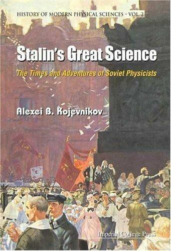 Stalin's Great Science: The Times and Adventures of Soviet Physicists (Histor...