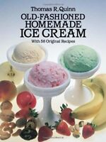 Old-fashioned Homemade Ice Cream: With 58 Original Recipes By Thomas R. Quinn, (