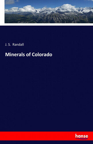 Minerals of Colorado by Randall, J. S..