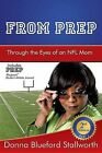 From Prep: Through the Eyes of an NFL Mom by Donna Blueford Stallworth (Paperback, 2012)